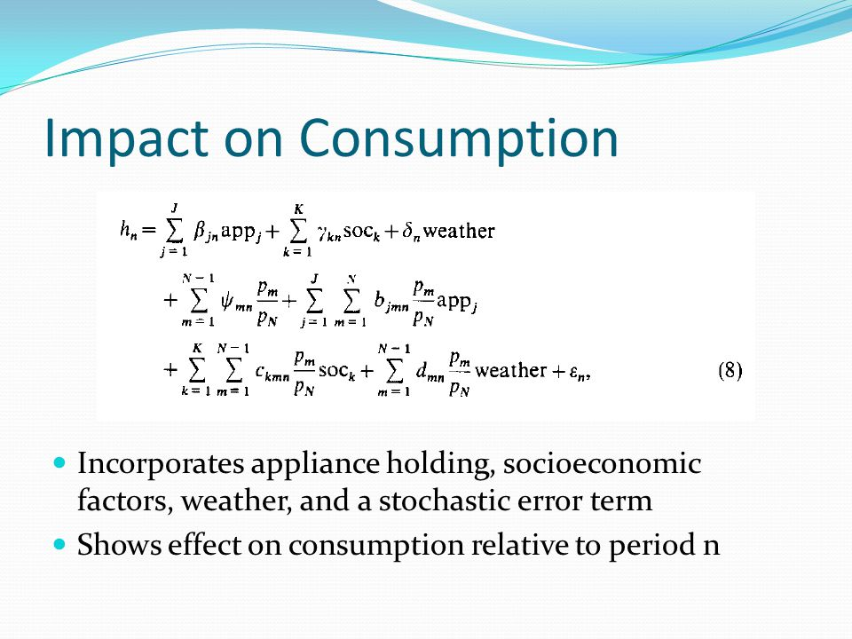 Impact on Consumption Incorporates appliance holding, socioeconomic factors, weather, and a stochastic error term Shows effect on consumption relative to period n