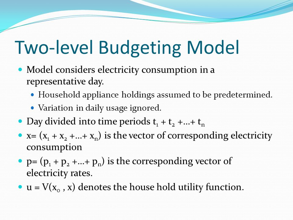 Two-level Budgeting Model Model considers electricity consumption in a representative day.