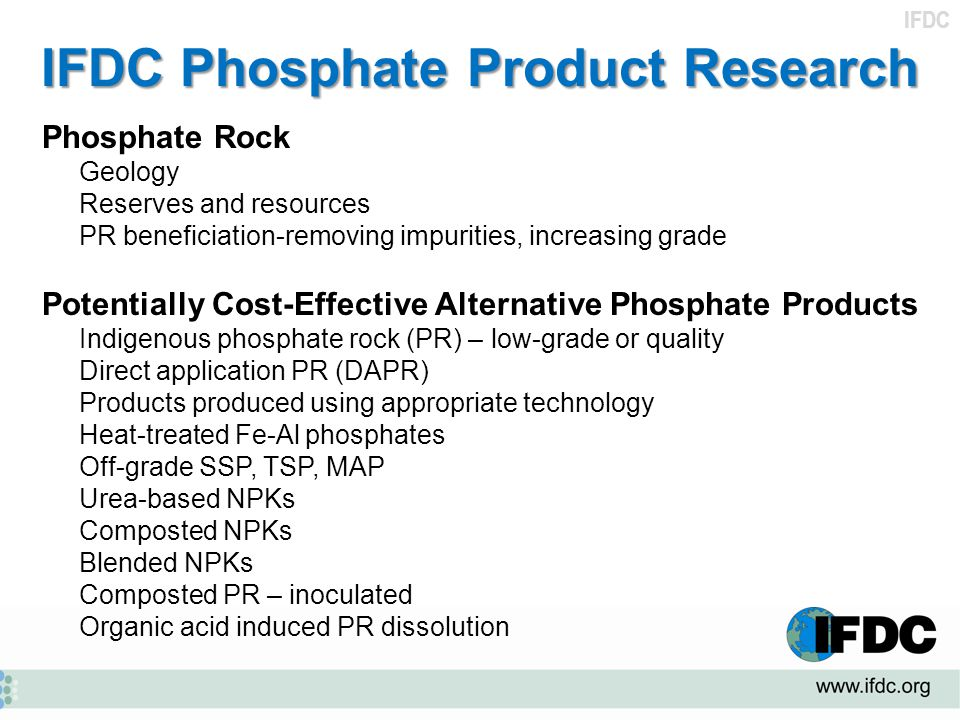 IFDC IFDC Phosphate Product Research Phosphate Rock Geology Reserves and resources PR beneficiation-removing impurities, increasing grade Potentially