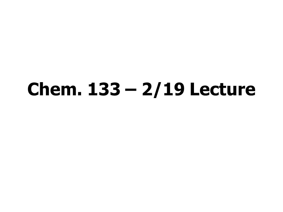 Chem. 133 – 2/19 Lecture