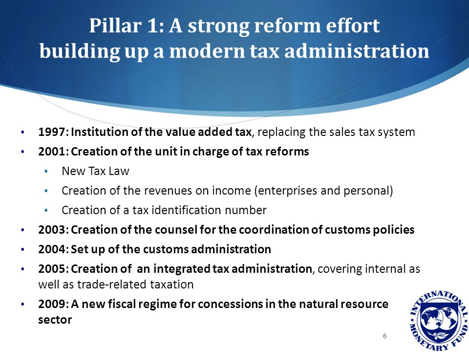 Pillar 1: A strong reform effort building up a modern tax administration 1997: Institution of the value added tax, replacing the sales tax system 2001