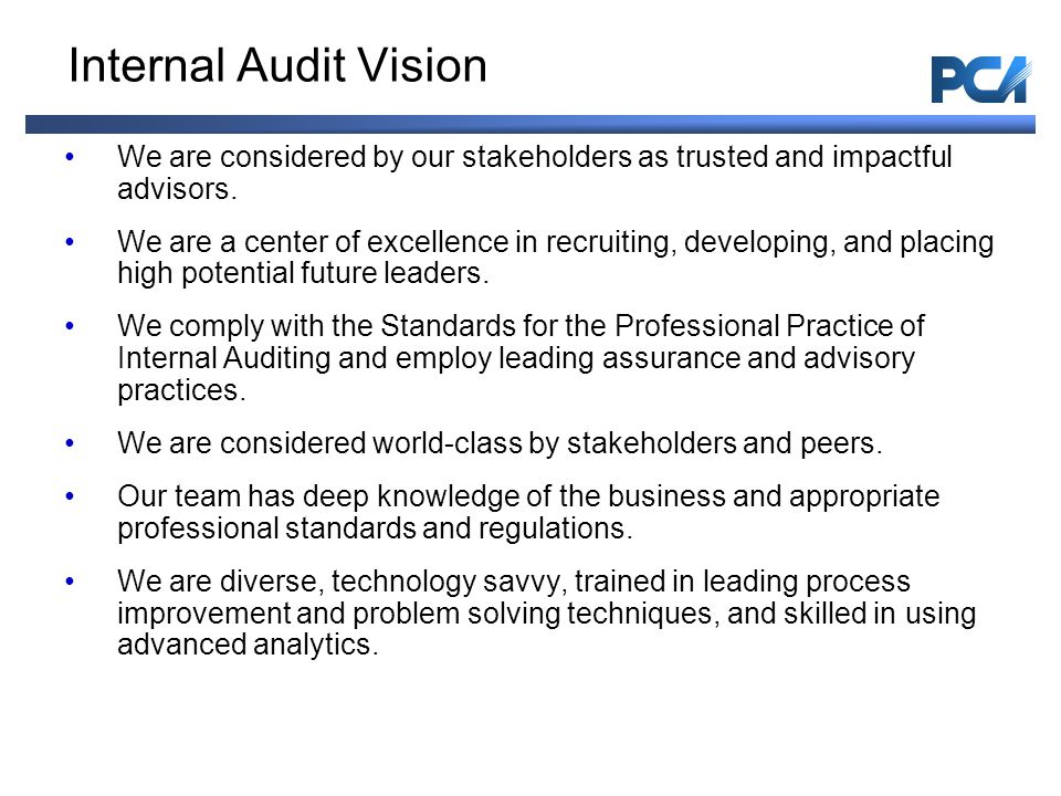 6 Internal Audit Vision We are considered by our stakeholders as trusted and impactful advisors.