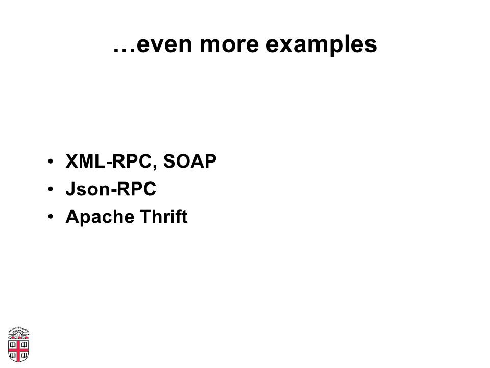 …even more examples XML-RPC, SOAP Json-RPC Apache Thrift