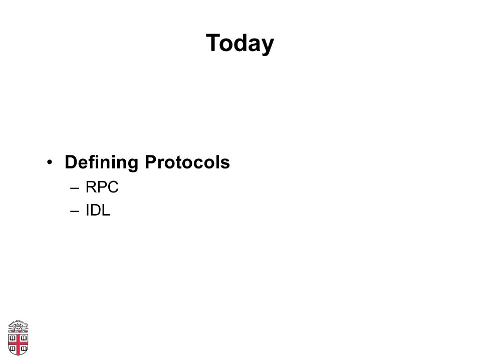 Today Defining Protocols –RPC –IDL