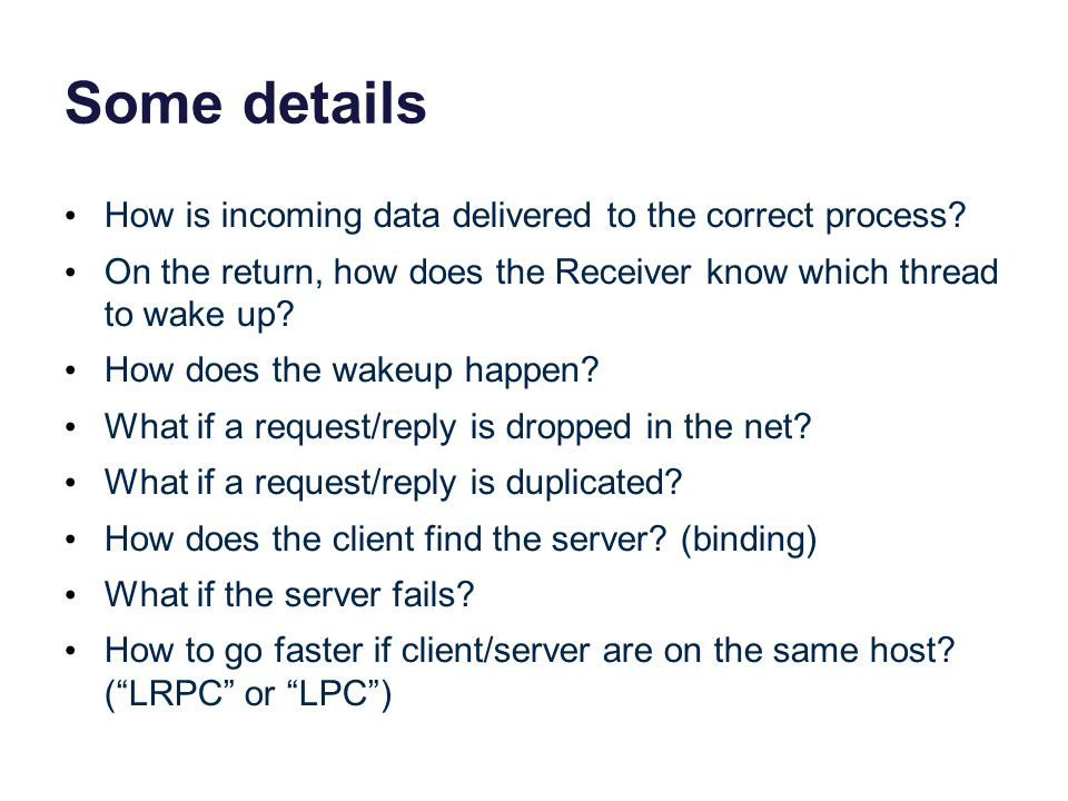 Some details How is incoming data delivered to the correct process? On the return, how does the Receiver know which thread to wake up? How does the wa
