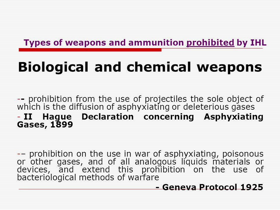 Types of weapons and ammunition prohibited by IHL Poisons and poisoned weapons it is especially forbidden to employ poison or poisoned weapons, becaus