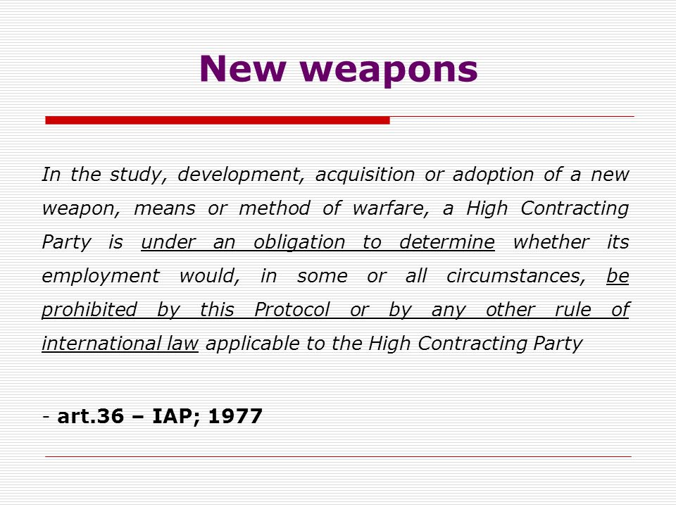 Weapons not prohibited or restricted by binding legal acts of IHL  are not in themselves unlawful weapons  most small arms have legitimate uses, inc