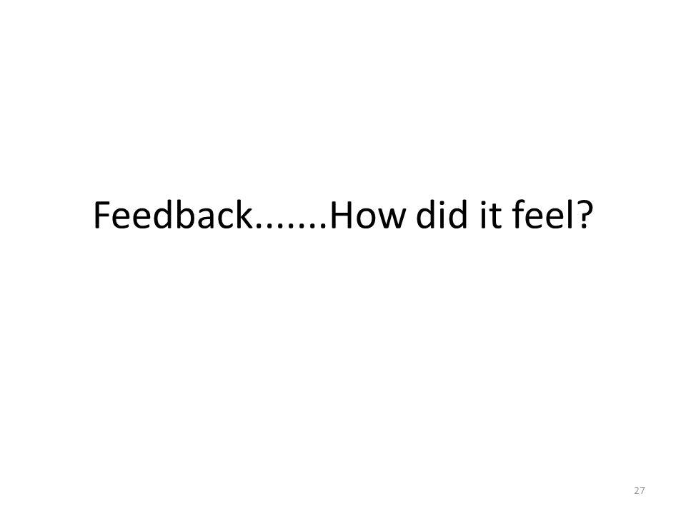 Feedback.......How did it feel? 27