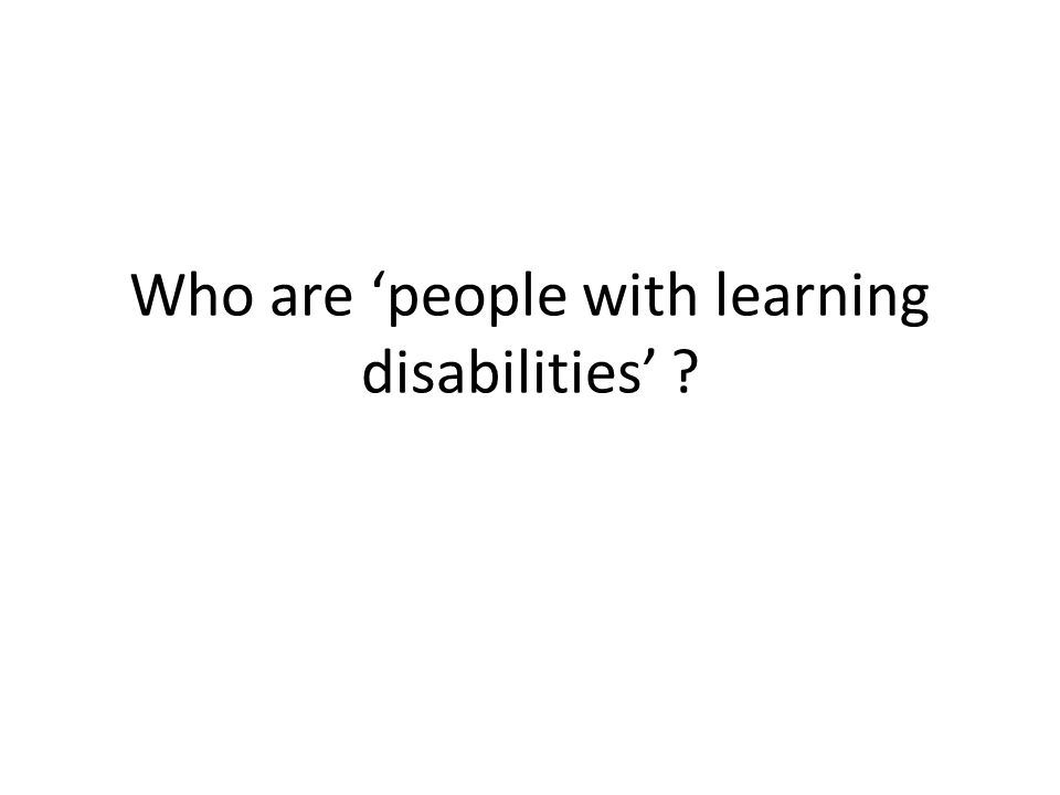 Who are 'people with learning disabilities'