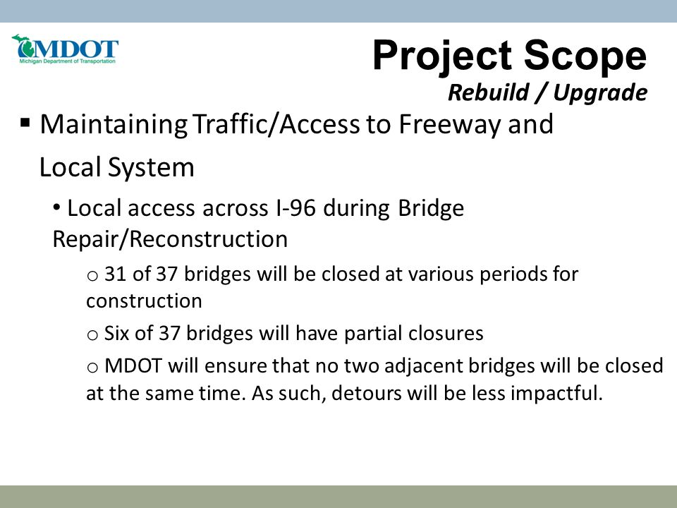 Project Scope Rebuild / Upgrade  Maintaining Traffic/Access to Freeway and Local System Local access across I-96 during Bridge Repair/Reconstruction