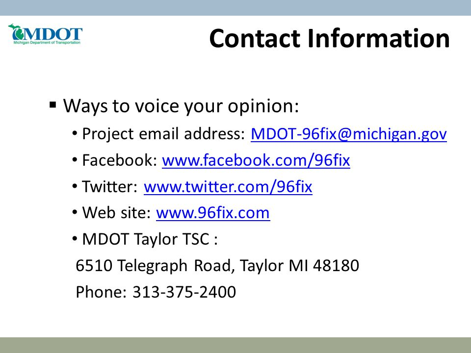  Ways to voice your opinion: Project email address: MDOT-96fix@michigan.gov MDOT-96fix@michigan.gov Facebook: www.facebook.com/96fixwww.facebook.com/