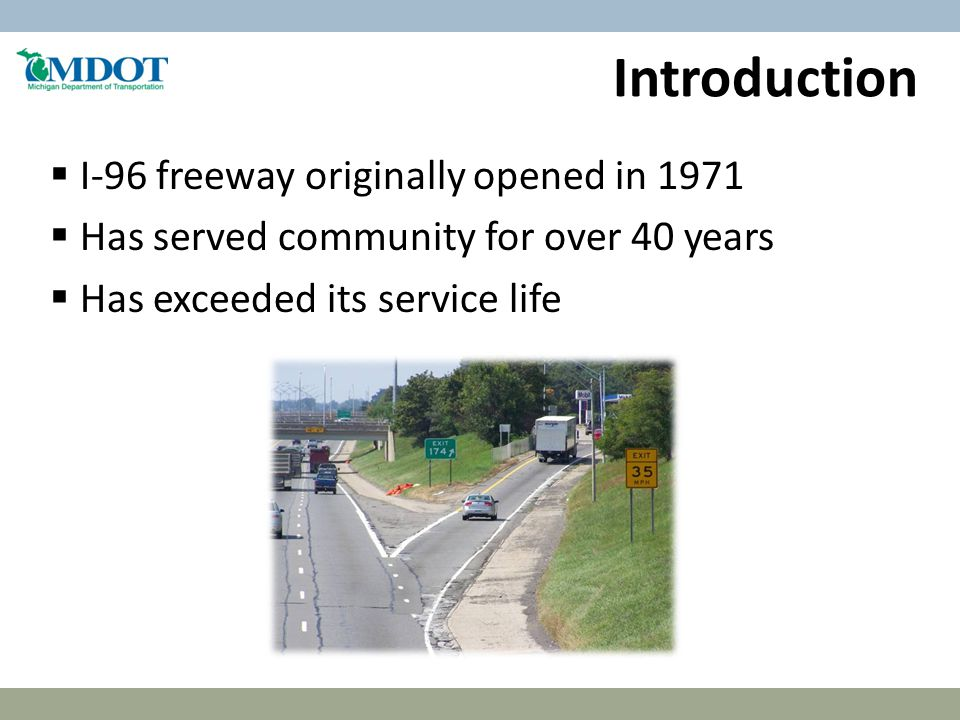 Introduction  I-96 freeway originally opened in 1971  Has served community for over 40 years  Has exceeded its service life
