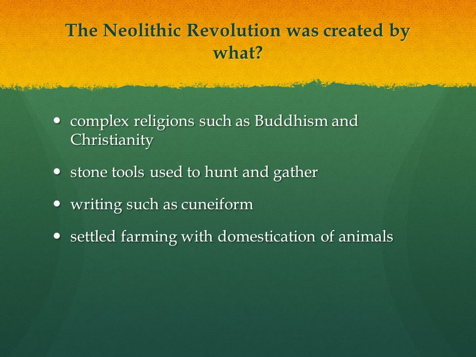 The Neolithic Revolution was created by what? complex religions such as Buddhism and Christianity complex religions such as Buddhism and Christianity