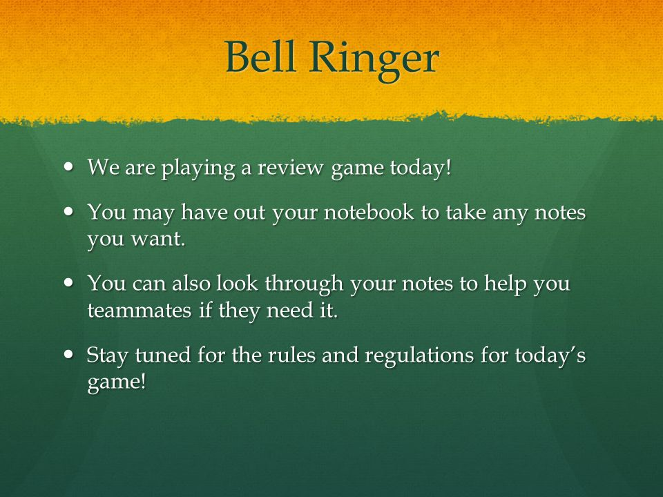 Bell Ringer We are playing a review game today. We are playing a review game today.