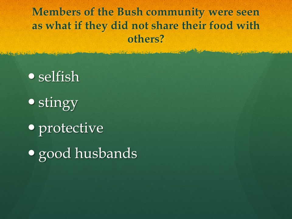 Members of the Bush community were seen as what if they did not share their food with others.
