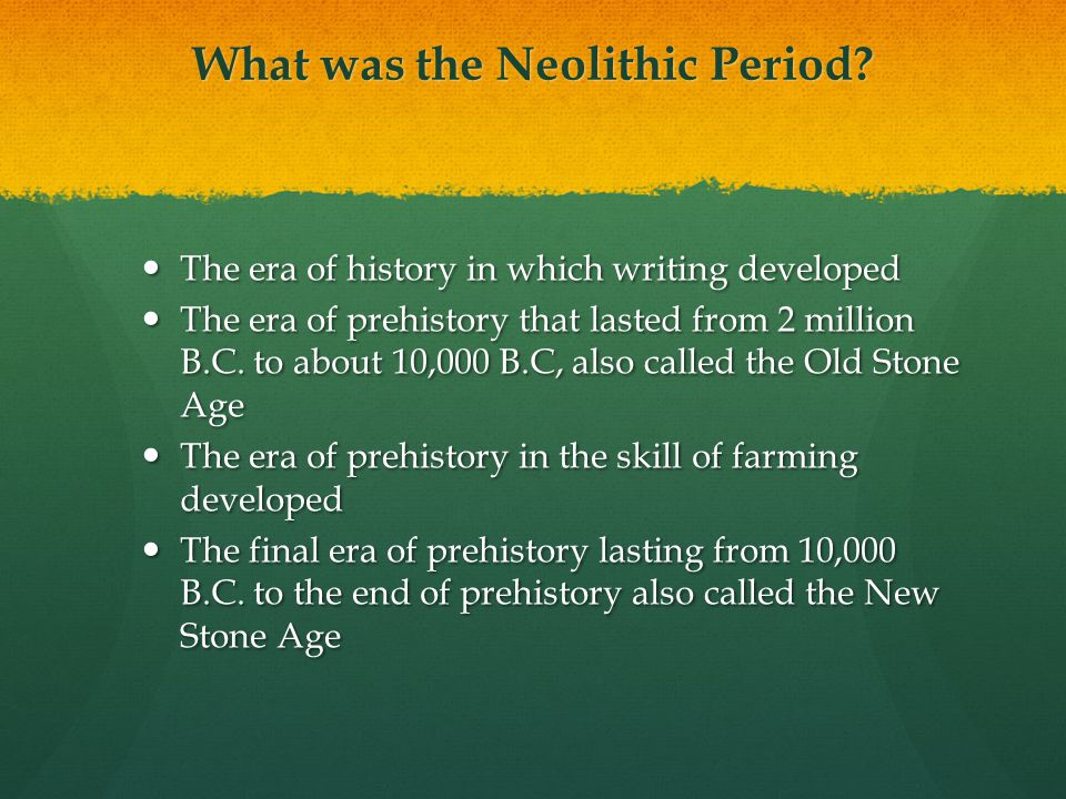 What was the Neolithic Period? The era of history in which writing developed The era of history in which writing developed The era of prehistory that