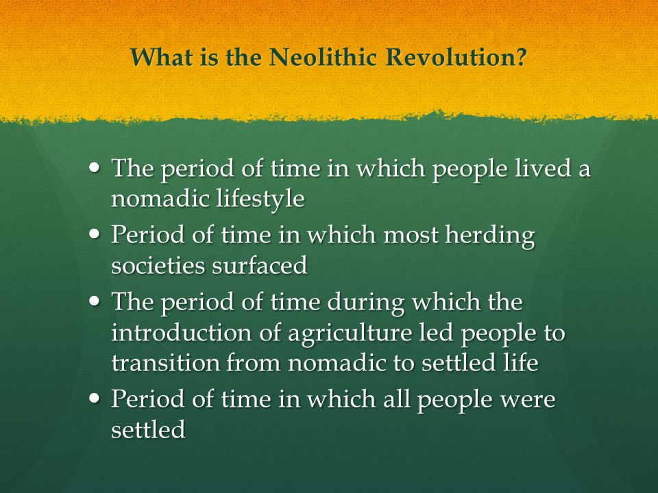 What is the Neolithic Revolution.