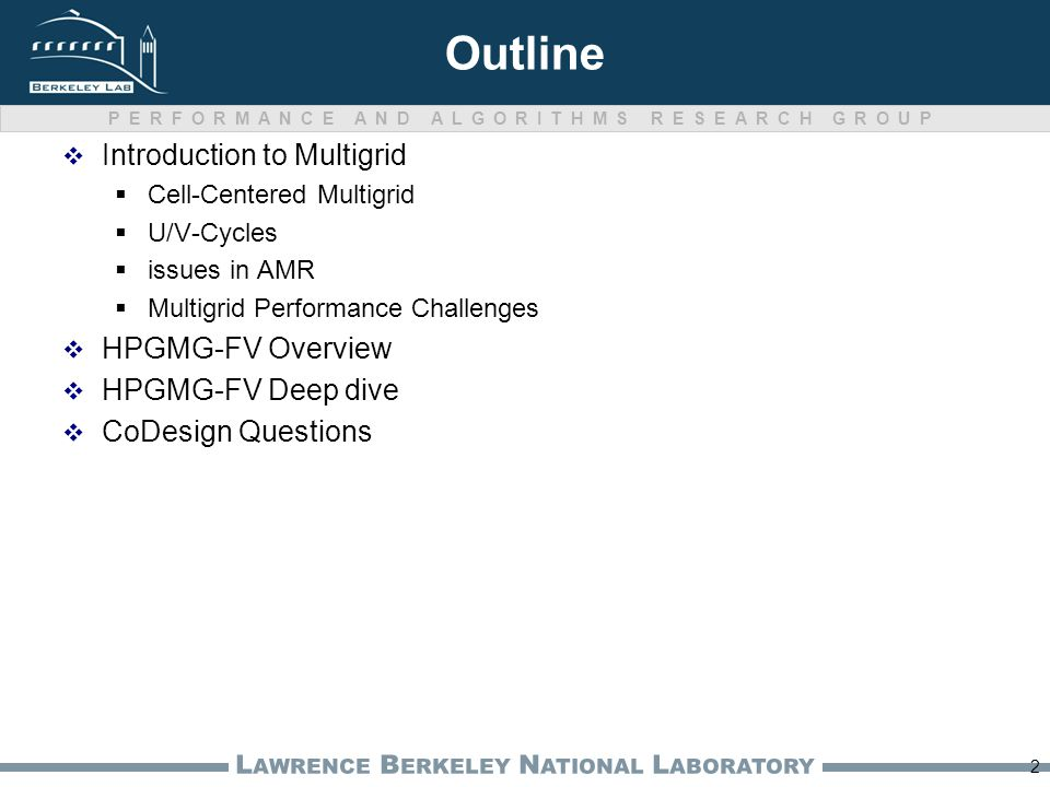 PERFORMANCE AND ALGORITHMS RESEARCH GROUP L AWRENCE B ERKELEY N ATIONAL L ABORATORY Outline  Introduction to Multigrid  Cell-Centered Multigrid  U/