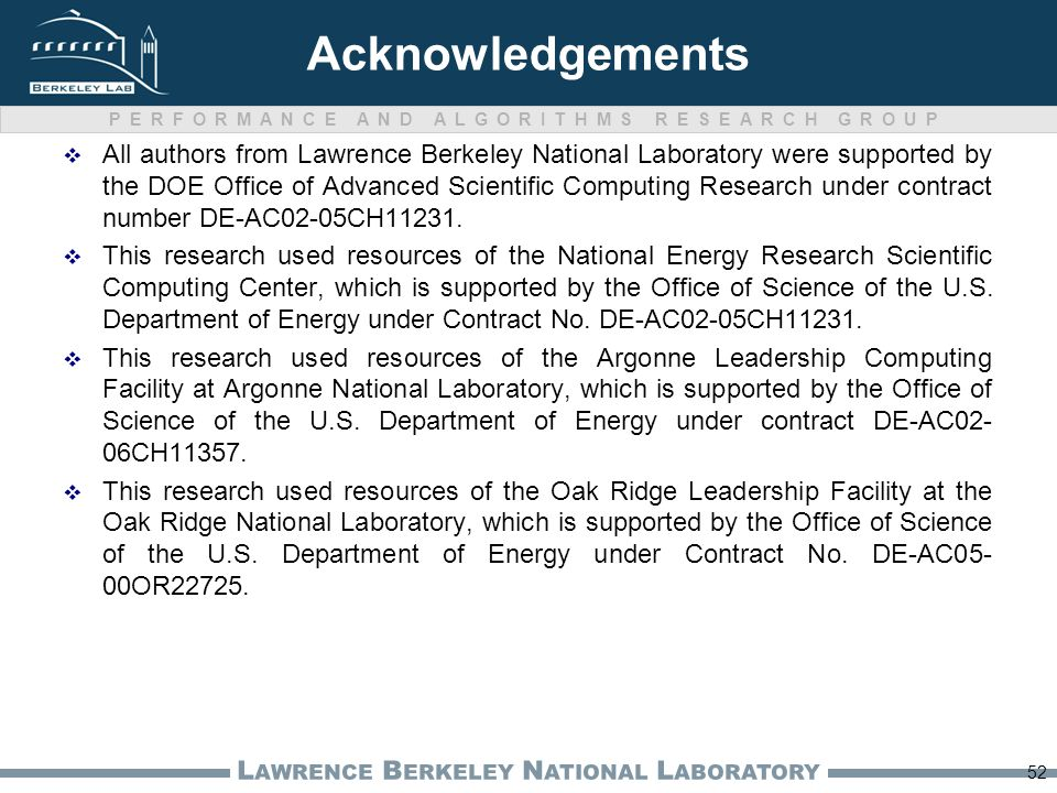 PERFORMANCE AND ALGORITHMS RESEARCH GROUP L AWRENCE B ERKELEY N ATIONAL L ABORATORY 52 Acknowledgements  All authors from Lawrence Berkeley National