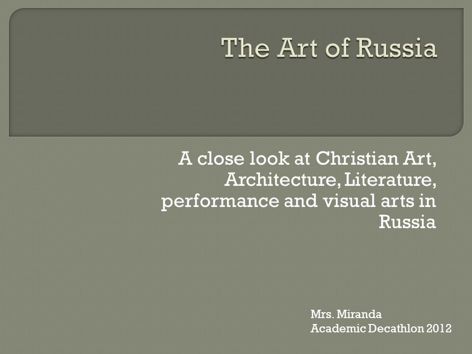 A close look at Christian Art, Architecture, Literature, performance and visual arts in Russia Mrs.