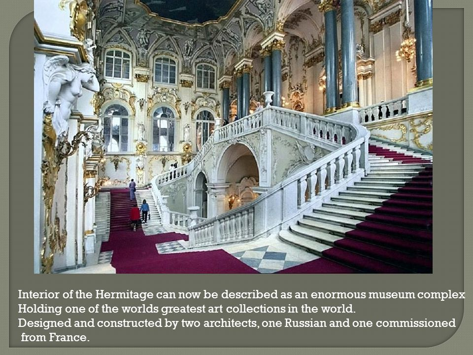 Interior of the Hermitage can now be described as an enormous museum complex Holding one of the worlds greatest art collections in the world.
