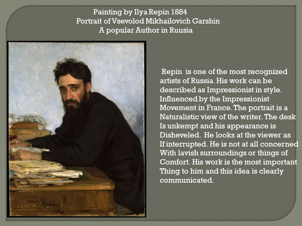 Painting by Ilya Repin 1884 Portrait of Vsevolod Mikhailovich Garshin A popular Author in Ruusia Repin is one of the most recognized artists of Russia.