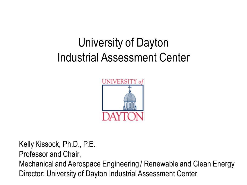 University of Dayton Industrial Assessment Center Kelly Kissock, Ph.D., P.E.