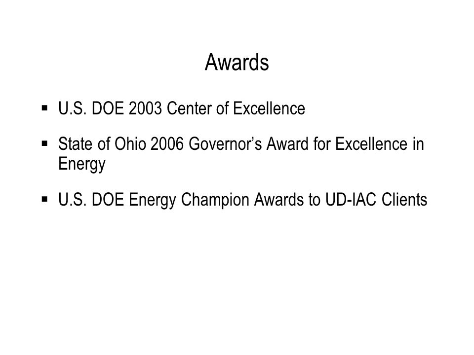  U.S. DOE 2003 Center of Excellence  State of Ohio 2006 Governor's Award for Excellence in Energy  U.S. DOE Energy Champion Awards to UD-IAC Client