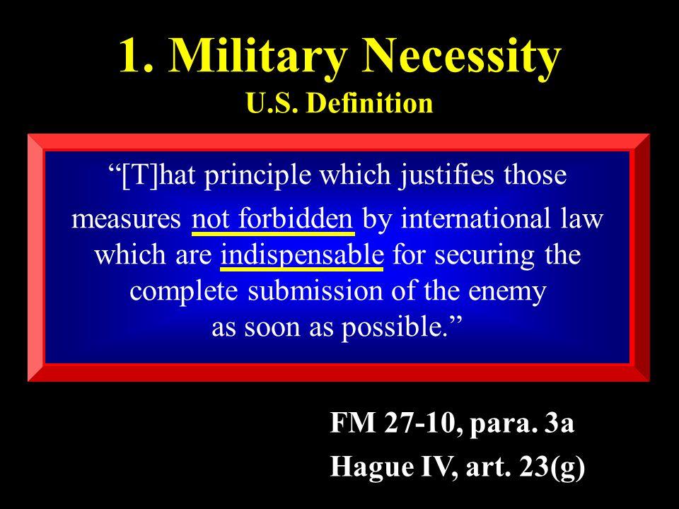 1. Military Necessity U.S. Definition FM 27-10, para.