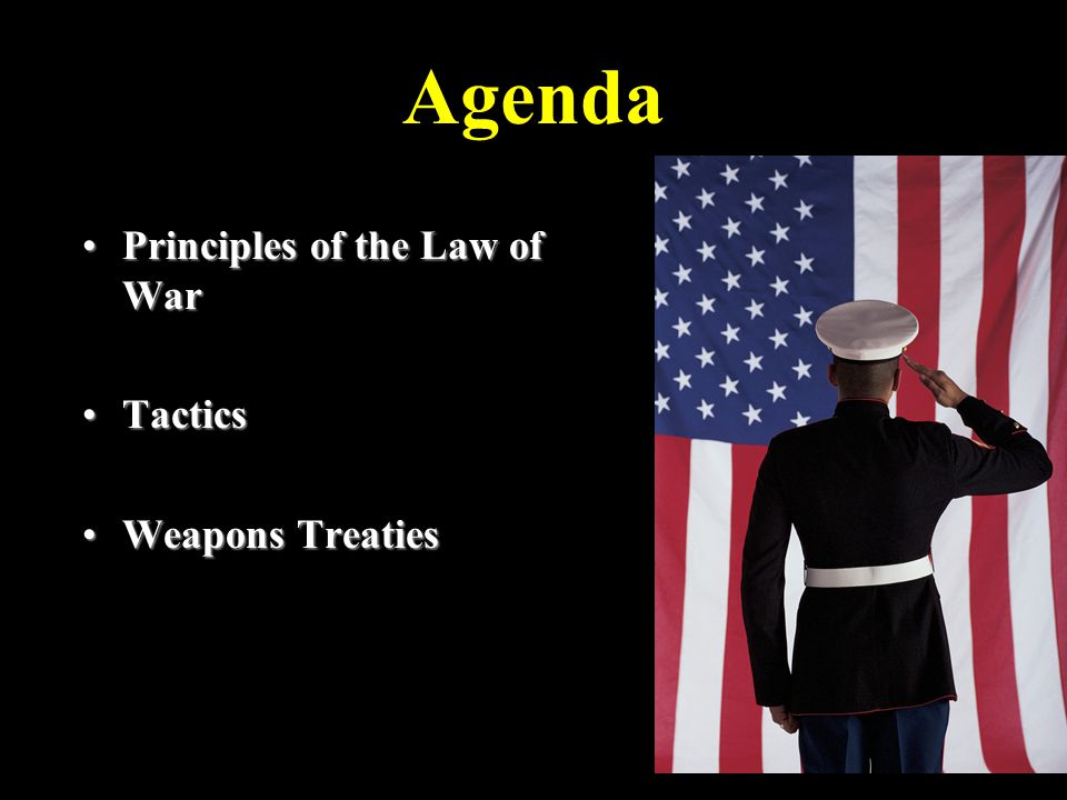 Principles of the Law of War Military NecessityMilitary Necessity –Military Objective DistinctionDistinction –Discrimination ProportionalityProportionality Unnecessary Suffering/HumanityUnnecessary Suffering/Humanity ChivalryChivalry