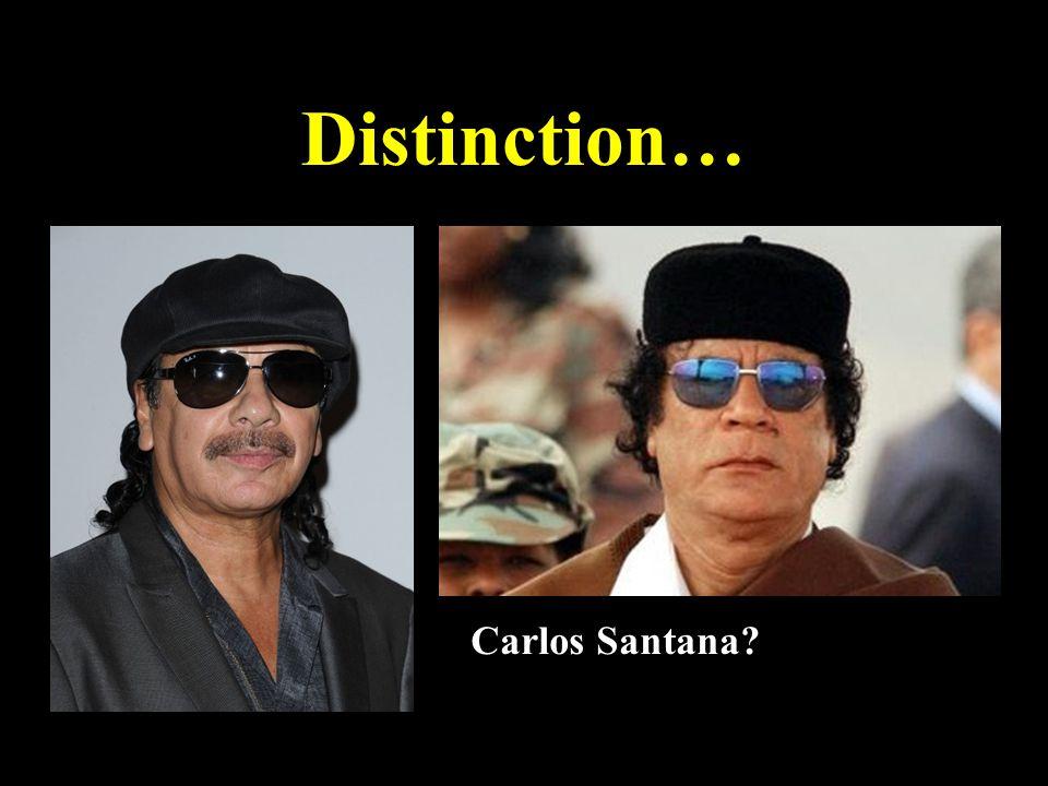 Distinction… Carlos Santana?