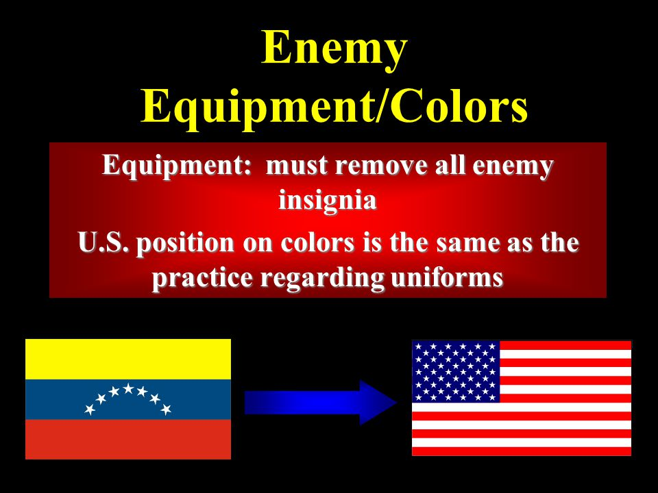 Enemy Equipment/Colors Equipment: must remove all enemy insignia U.S.