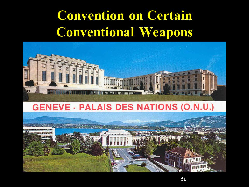 51 Convention on Certain Conventional Weapons