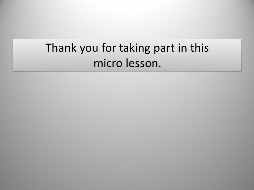 Thank you for taking part in this micro lesson.