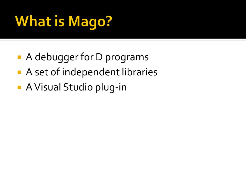  A debugger for D programs  A set of independent libraries  A Visual Studio plug-in