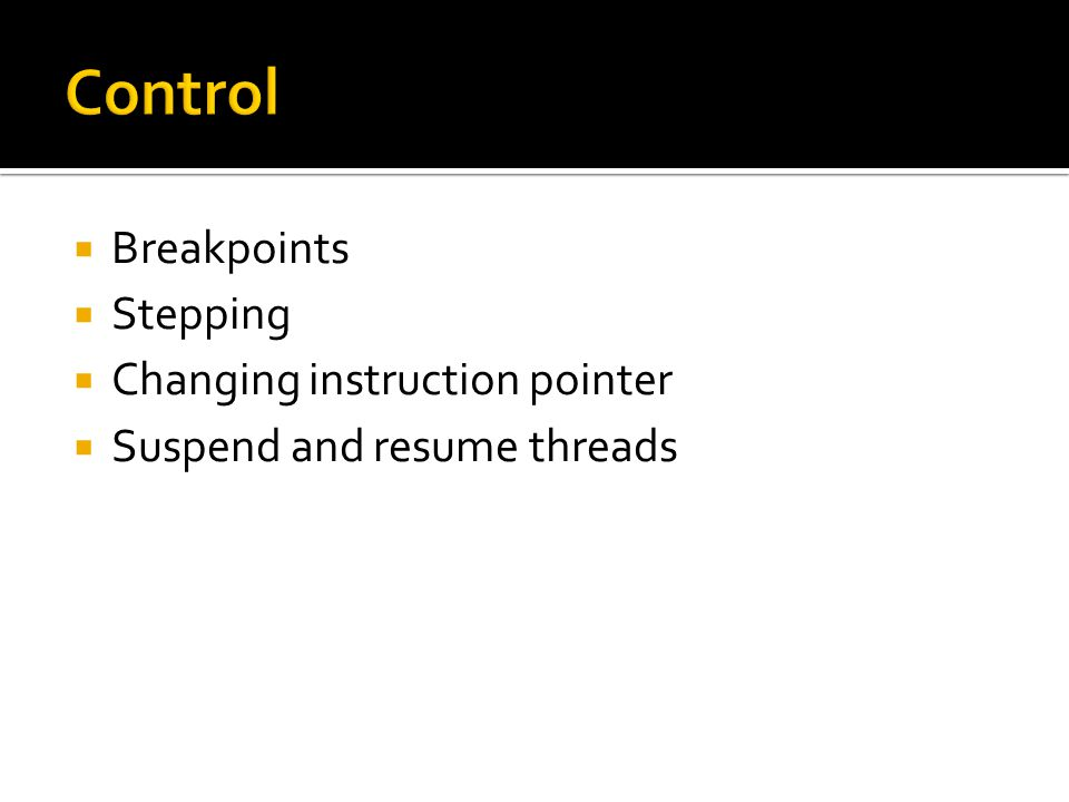  Breakpoints  Stepping  Changing instruction pointer  Suspend and resume threads