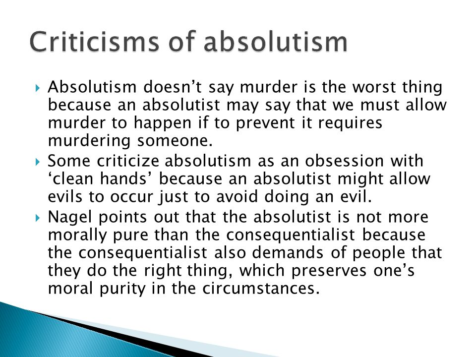  Absolutism doesn't say murder is the worst thing because an absolutist may say that we must allow murder to happen if to prevent it requires murdering someone.