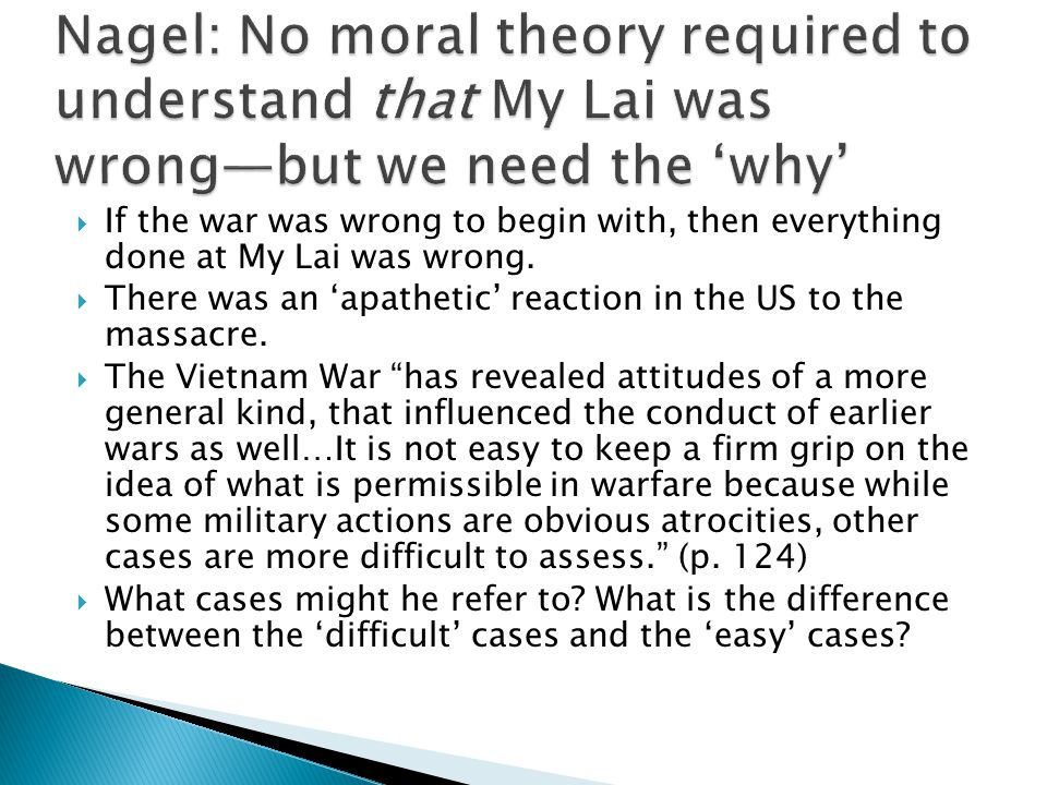  If the war was wrong to begin with, then everything done at My Lai was wrong.