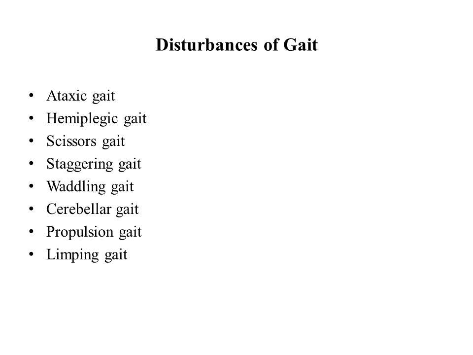 Disturbances of Gait Ataxic gait Hemiplegic gait Scissors gait Staggering gait Waddling gait Cerebellar gait Propulsion gait Limping gait