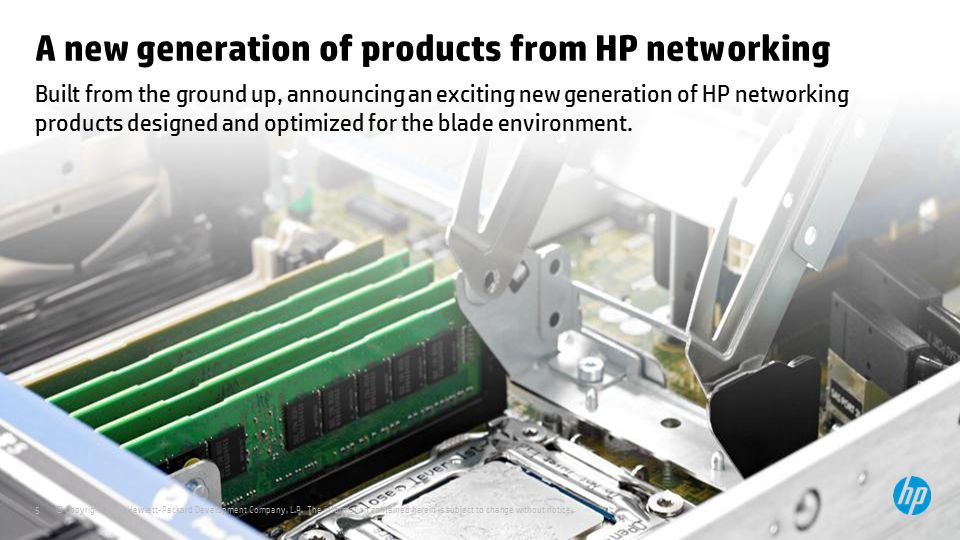 5 A new generation of products from HP networking Built from the ground up, announcing an exciting new generation of HP networking products designed a