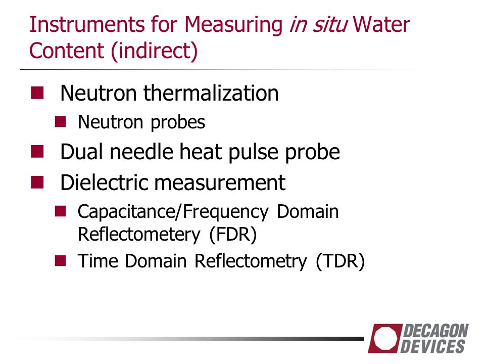 Instruments for Measuring in situ Water Content (indirect) Neutron thermalization Neutron probes Dual needle heat pulse probe Dielectric measurement C