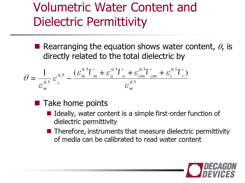 Volumetric Water Content and Dielectric Permittivity Rearranging the equation shows water content, , is directly related to the total dielectric by T