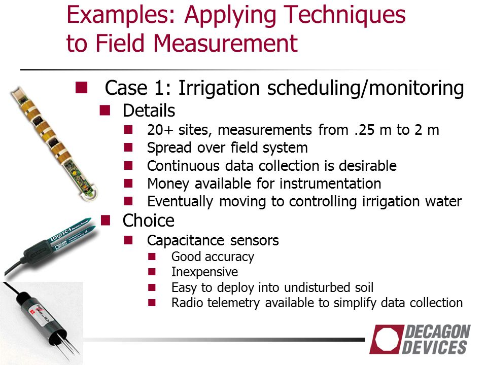 Examples: Applying Techniques to Field Measurement Case 1: Irrigation scheduling/monitoring Details 20+ sites, measurements from.25 m to 2 m Spread ov