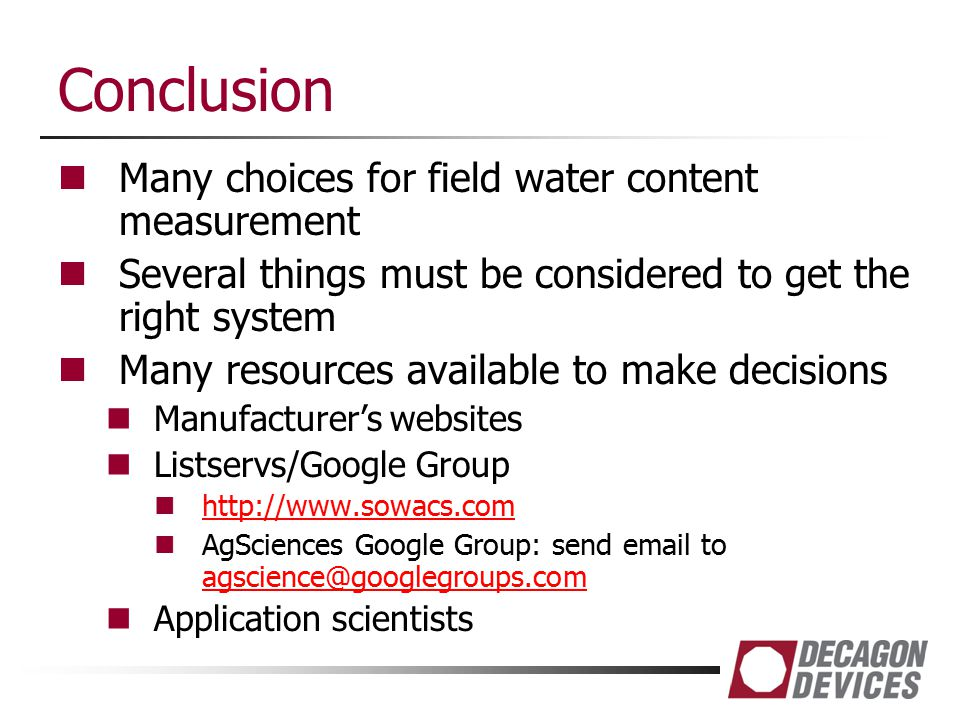 Conclusion Many choices for field water content measurement Several things must be considered to get the right system Many resources available to make