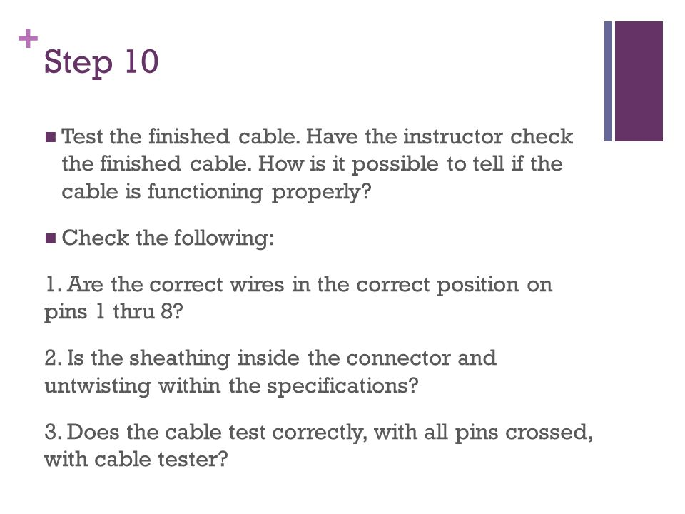 + Step 10 Test the finished cable. Have the instructor check the finished cable.
