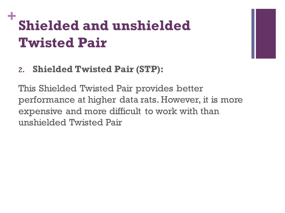 + Shielded and unshielded Twisted Pair 2.