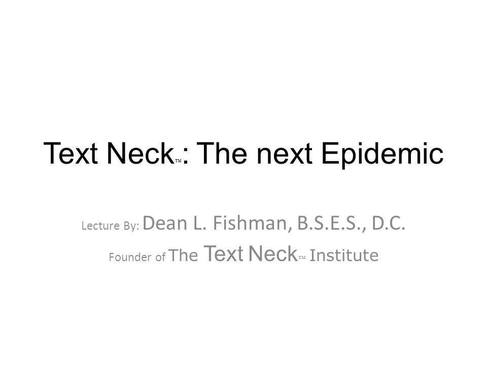 Text Neck ™ : The next Epidemic Lecture By: Dean L.