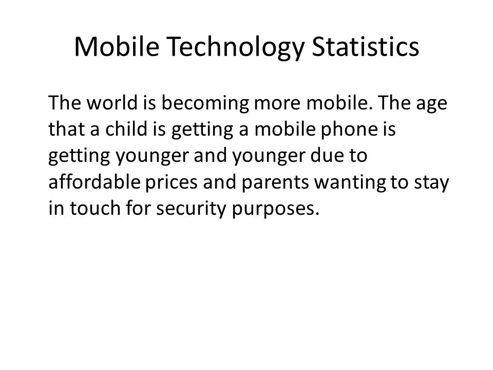 Mobile Technology Statistics Kaiser Family Foundation released a study showing that young people within the age of 8 - 18 years spend 7 hours and 38 minutes with electronic media in an average day (53 hours over a week).