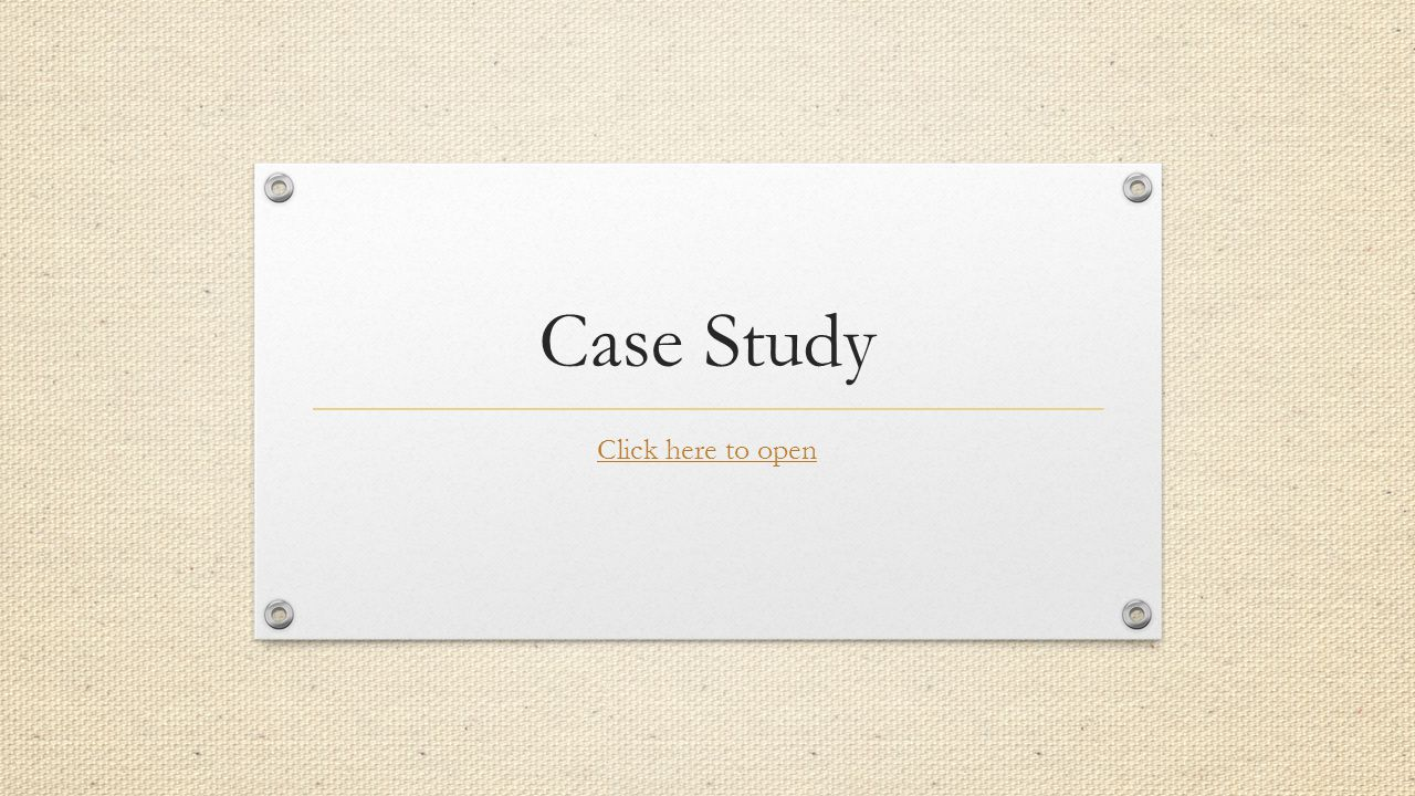 Case Study Click here to open