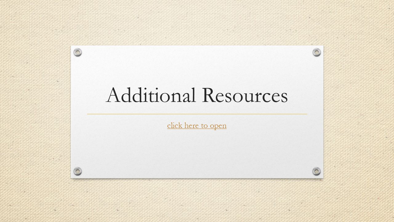 Additional Resources click here to open